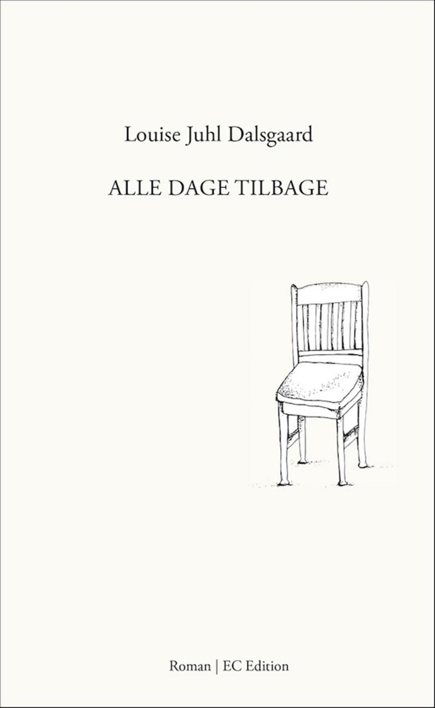 Louise Juhl Dalsgaard: Alle dage tilbage : roman