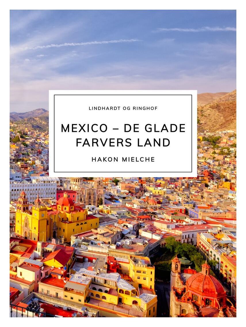 Hakon Mielche: Mexico - de glade farvers land