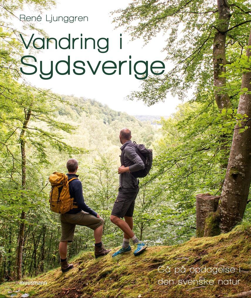 René Ljunggren (f. 1949): Vandring i Sydsverige : gå på opdagelse i den svenske natur