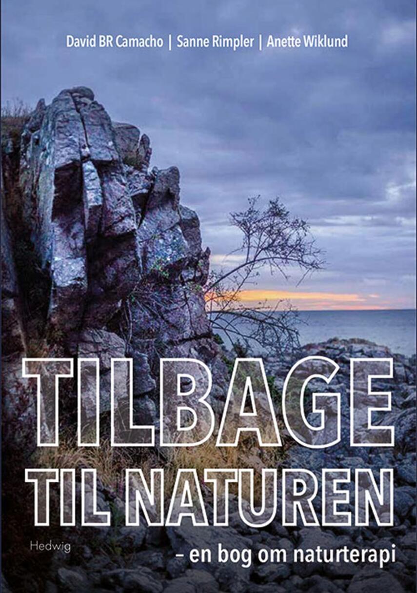 David B. R. Camacho, Sanne Rimpler, Anette Wiklund: Tilbage til naturen : en bog om naturterapi