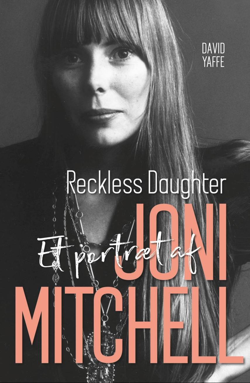 David Yaffe (f. 1973): Reckless daughter : et portræt af Joni Mitchell