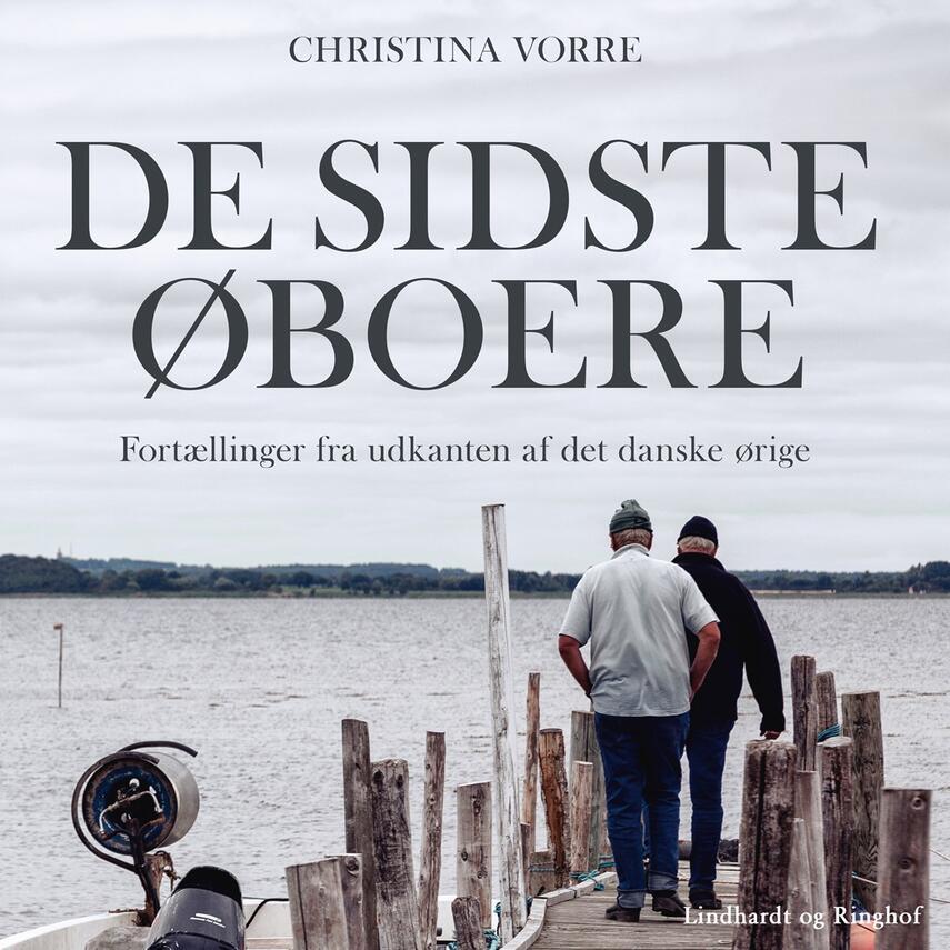 Christina Vorre: De sidste øboere : fortællinger fra udkanten af det danske ørige