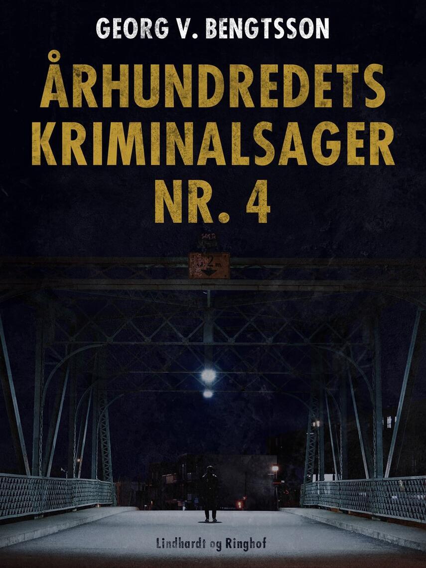 Georg V. Bengtsson: Århundredets kriminalsager. Bind 4