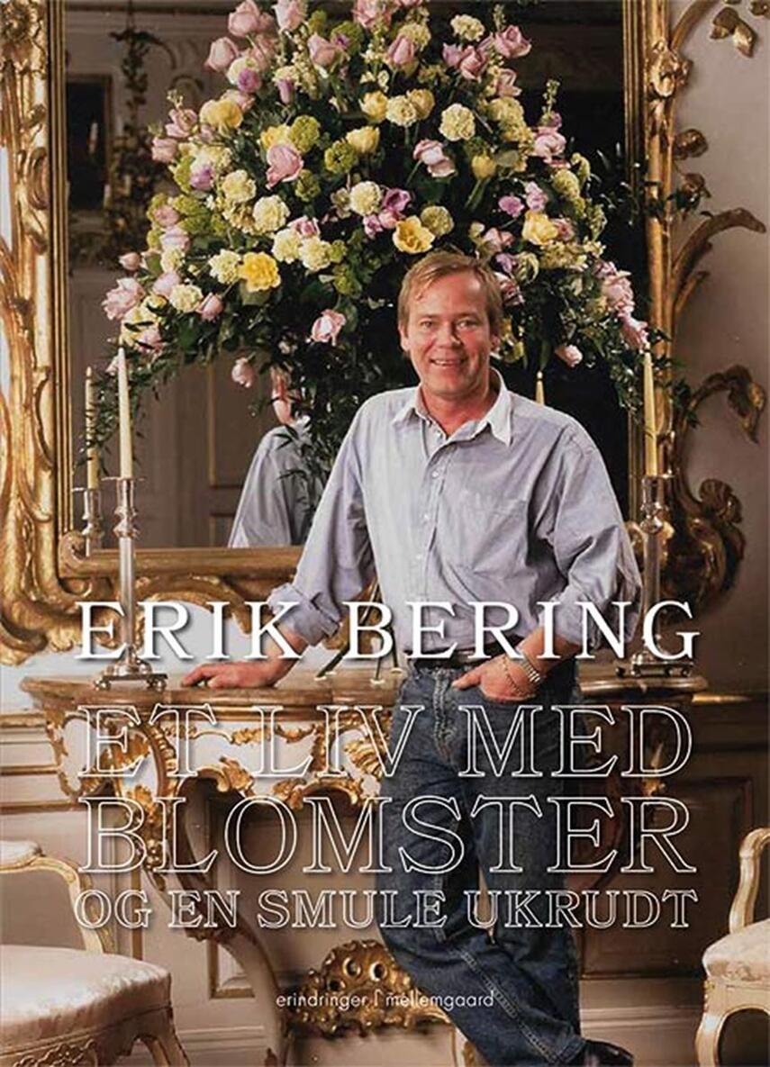 Erik Bering: Et liv med blomster og en smule ukrudt : erindringer