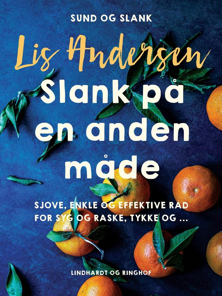 Lis Andersen (f. 1918): Slank på en anden måde : en håndfuld sjove, enkle og effektive råd for syge og raske, tykke og ...