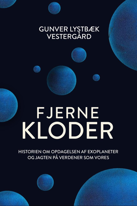 Gunver Lystbæk Vestergård (f. 1983): Fjerne kloder : historien om opdagelsen af exoplaneter og jagten på verdener som vores