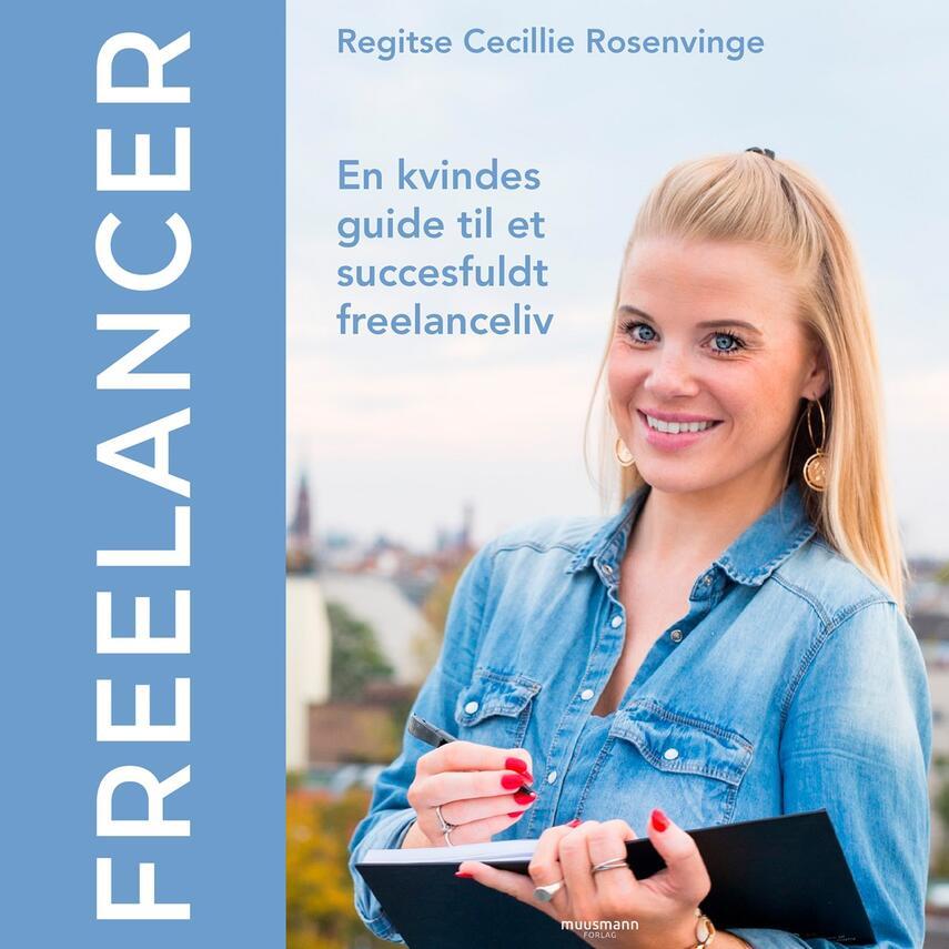 Regitse Cecillie Rosenvinge: Freelancer : en kvindes guide til et succesfuldt freelanceliv