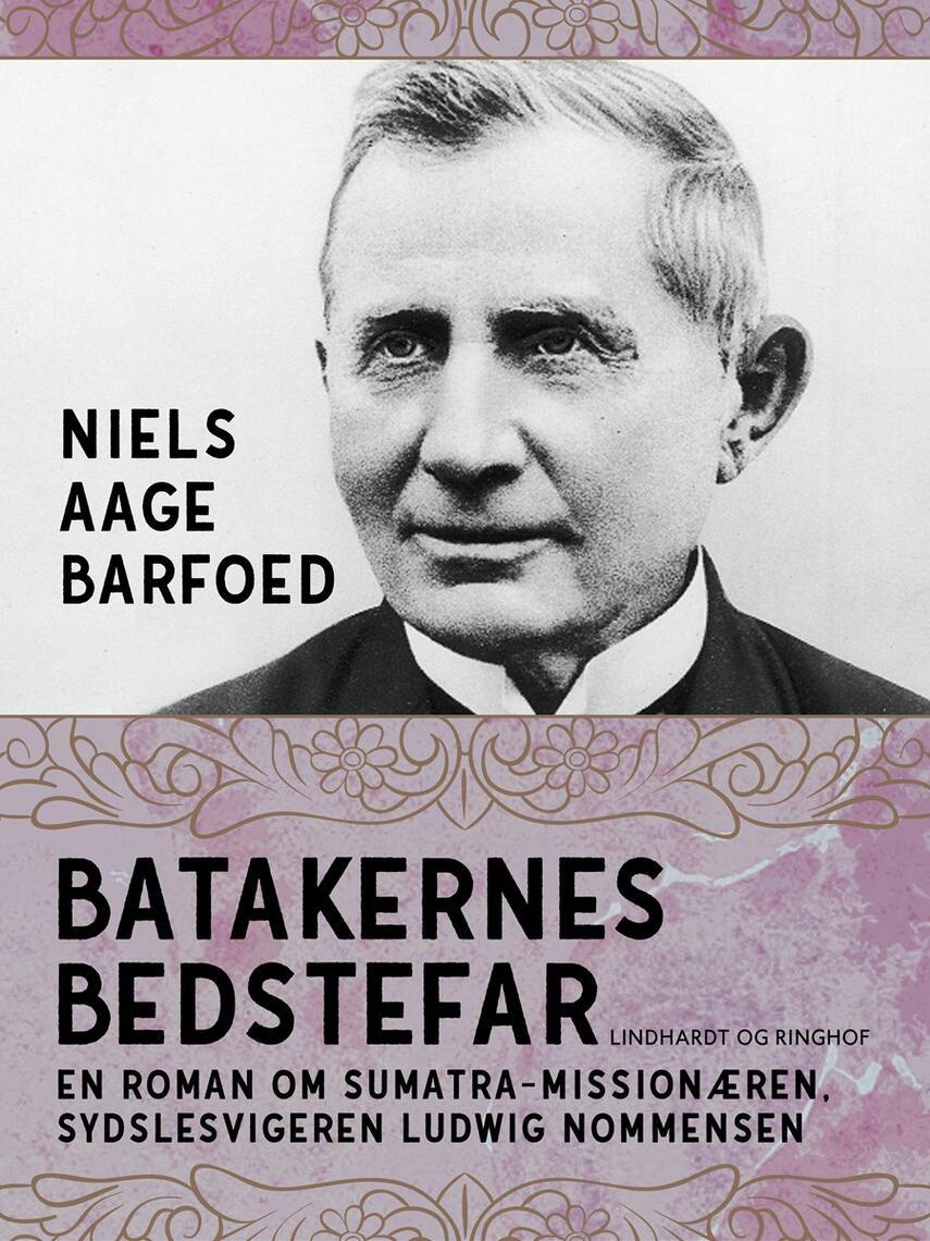 Niels Aage Barfoed: Batakernes bedstefar : roman om Sumatra-missionæren, sydslesvigeren Ludwig Nommensen