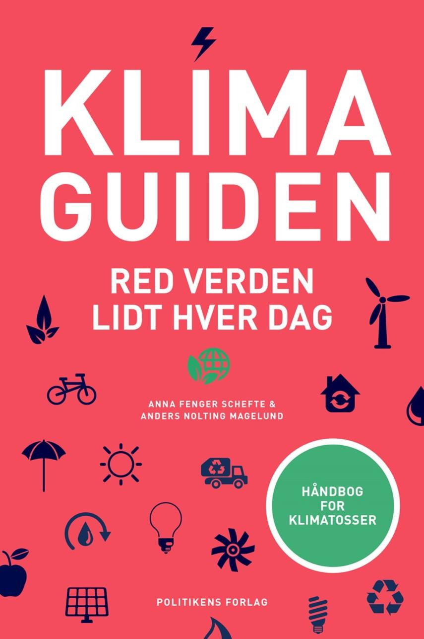 Anna Fenger Schefte, Anders Nolting Magelund: Klimaguiden : red verden lidt hver dag