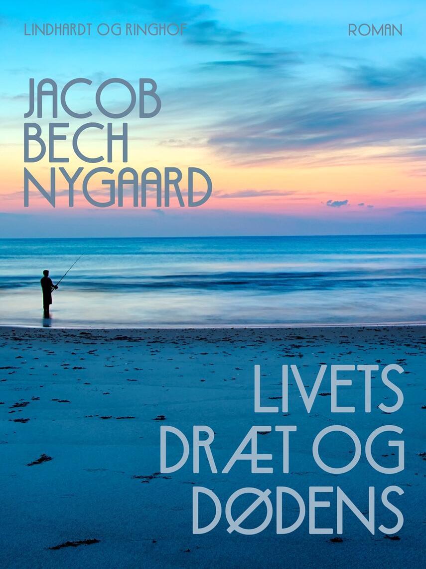 J. Bech Nygaard: Livets dræt og dødens : roman
