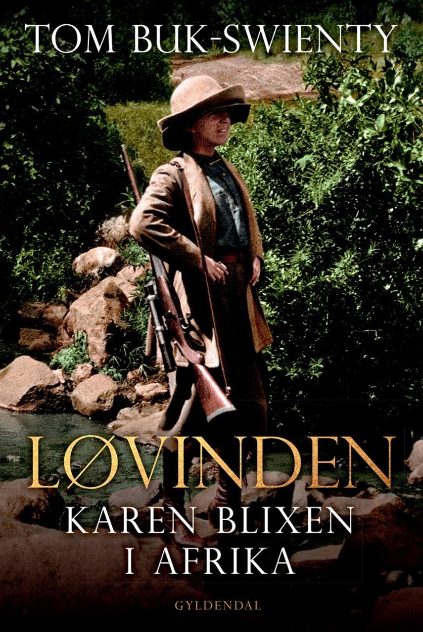 Tom Buk-Swienty: Løvinden : Karen Blixen i Afrika