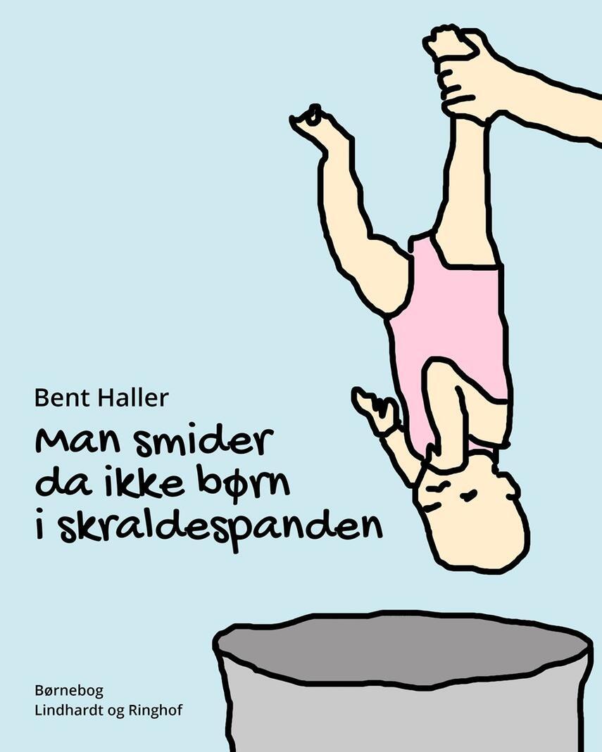 Bent Haller: Man smider da ikke børn i skraldespanden