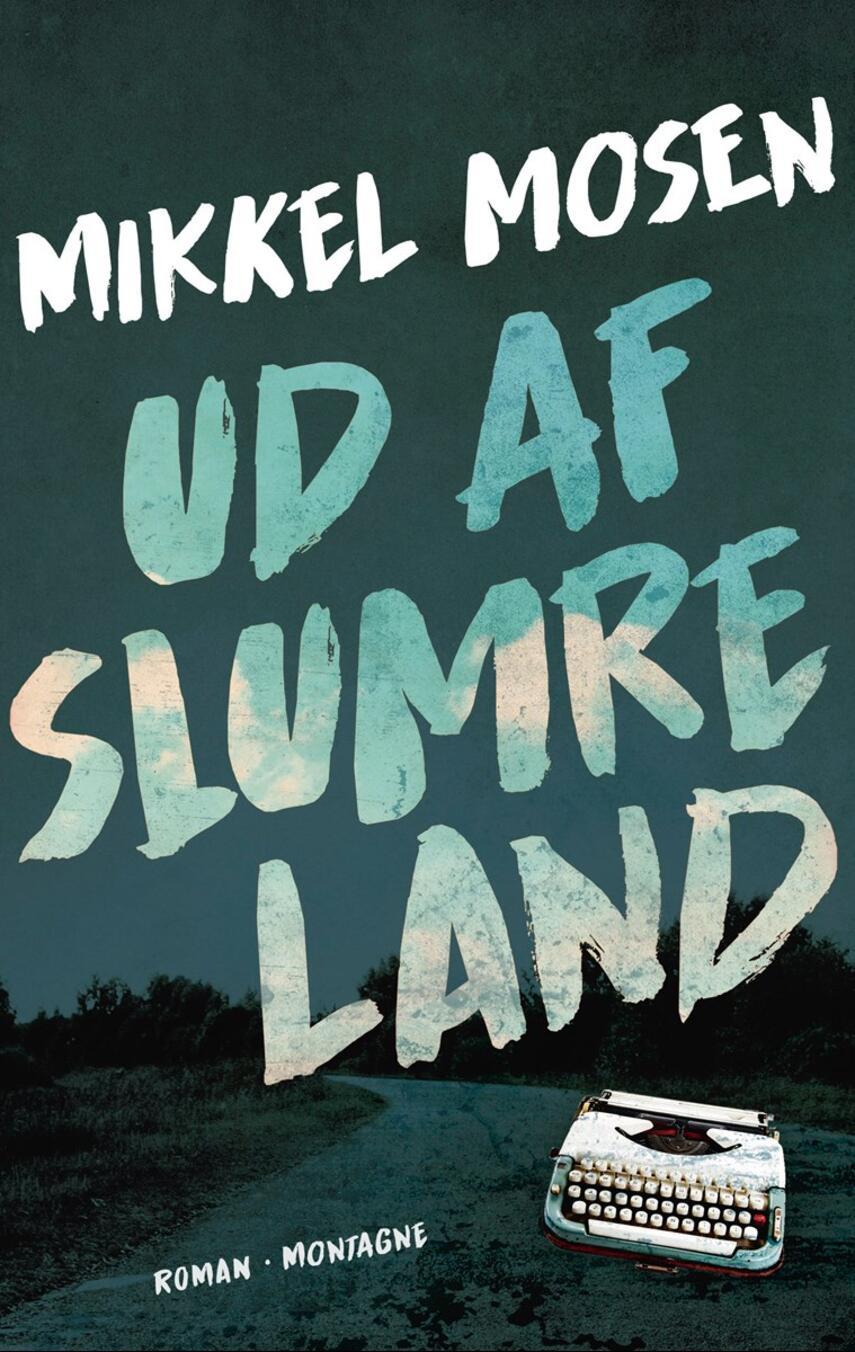 Mikkel Mosen (f. 1982): Ud af slumreland : roman