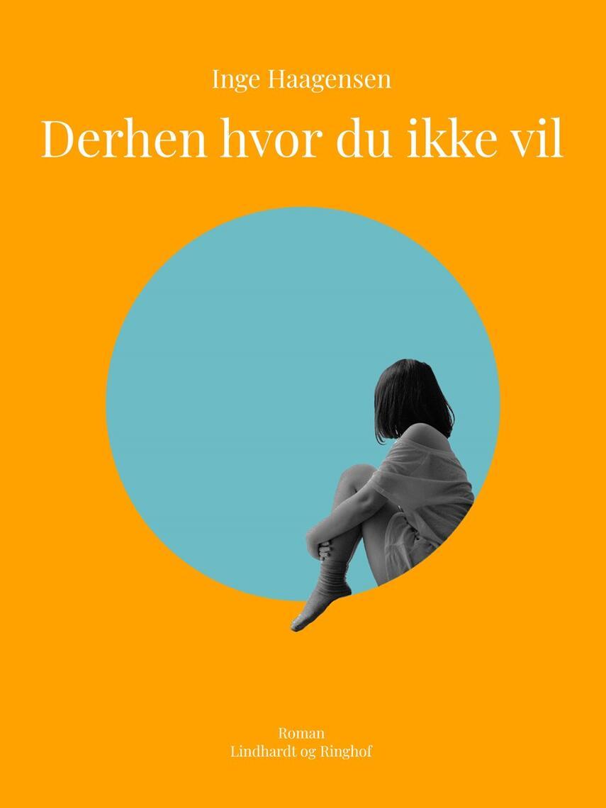 Inge Haagensen: Derhen hvor du ikke vil