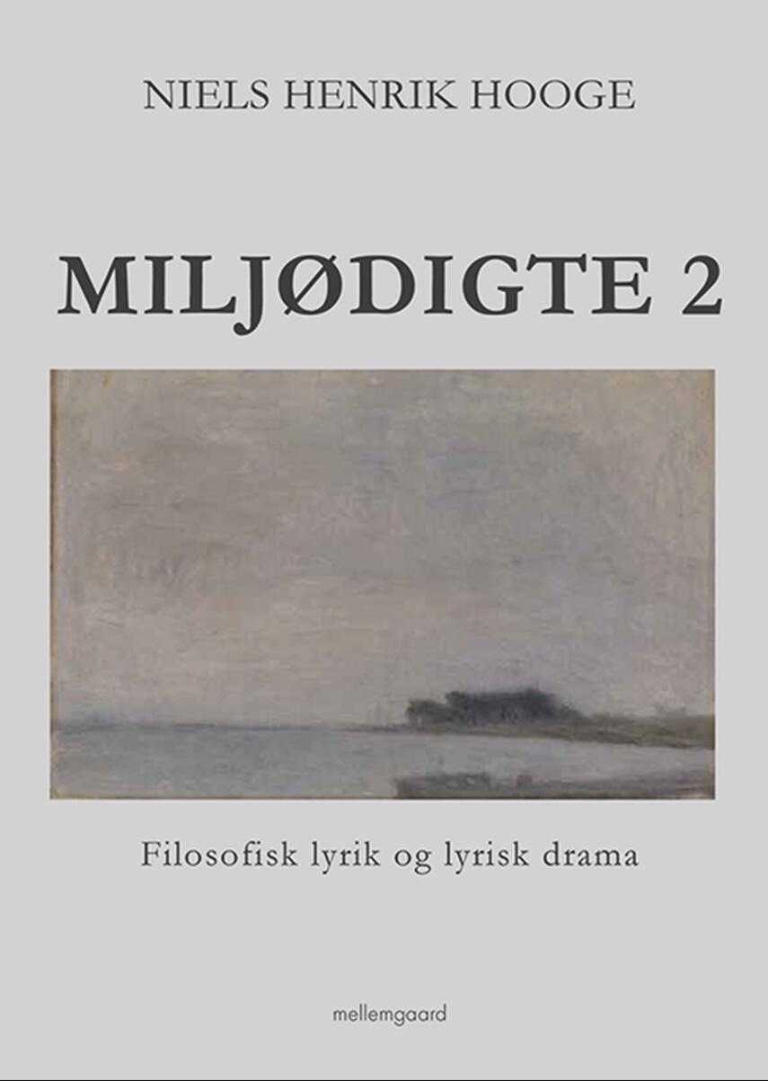 Niels Henrik Hooge: Miljødigte 2 : filosofisk lyrik og lyrisk drama