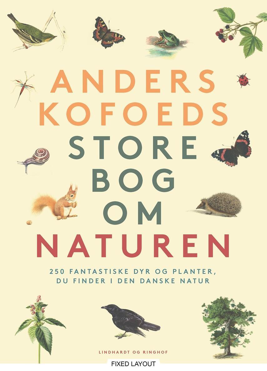 Anders Kofoed: Anders Kofoeds store bog om naturen : 250 fantastiske dyr og planter du finder i den danske natur