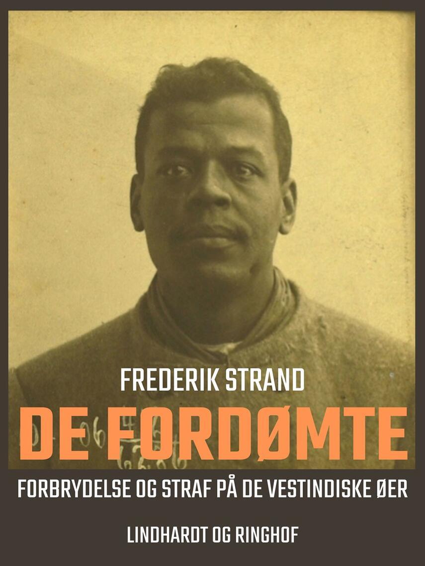 Frederik Strand: De fordømte : forbrydelse og straf på De Vestindiske Øer