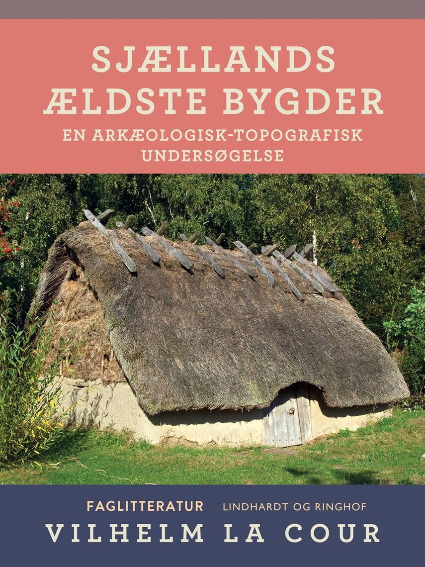 Vilhelm La Cour: Sjællands ældste Bygder : en arkæologisk-topografisk Undersøgelse