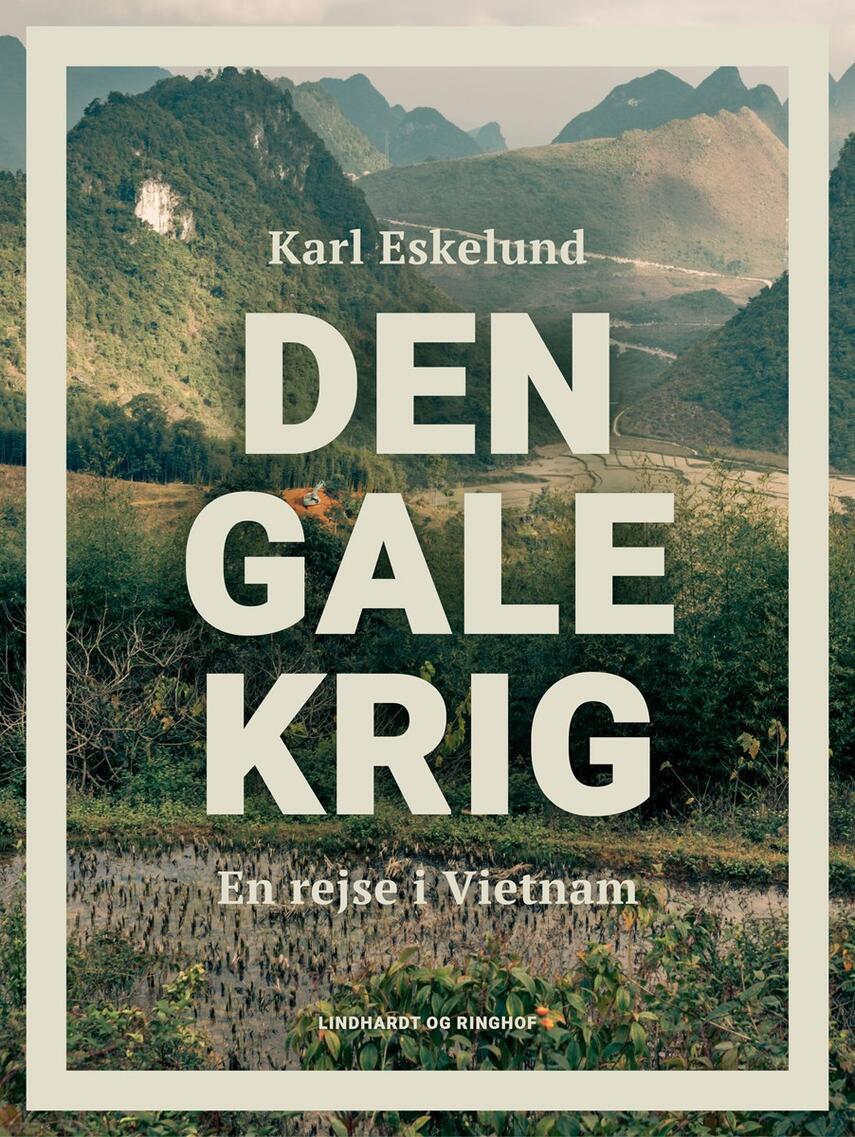 Karl Eskelund: Den gale krig : en rejse i Vietnam