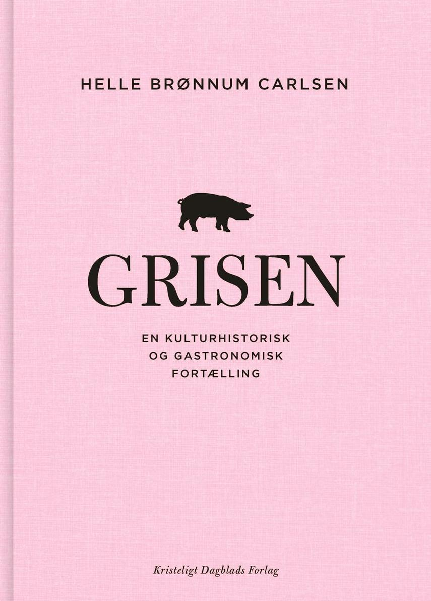 Helle Brønnum Carlsen: Grisen : en kulturhistorisk og gastronomisk fortælling