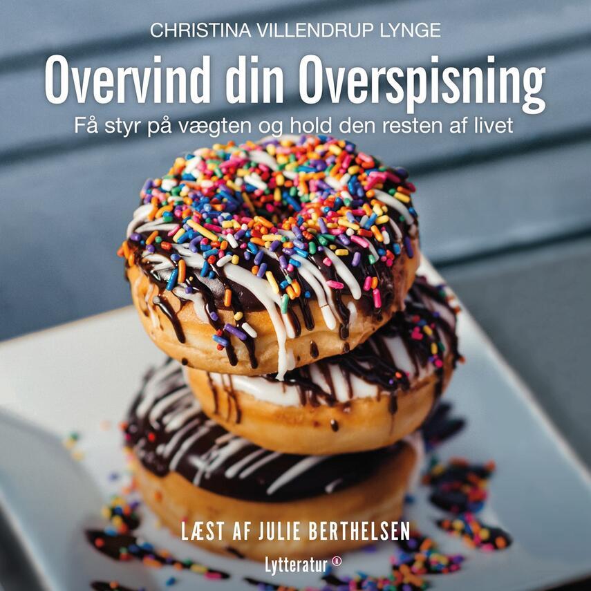 Christina Villendrup Lynge (f. 1968): Overvind din overspisning : få styr på vægten og hold den resten af livet