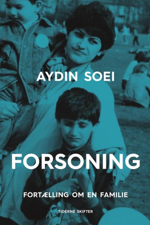 Aydin Soei: Forsoning : fortælling om en familie