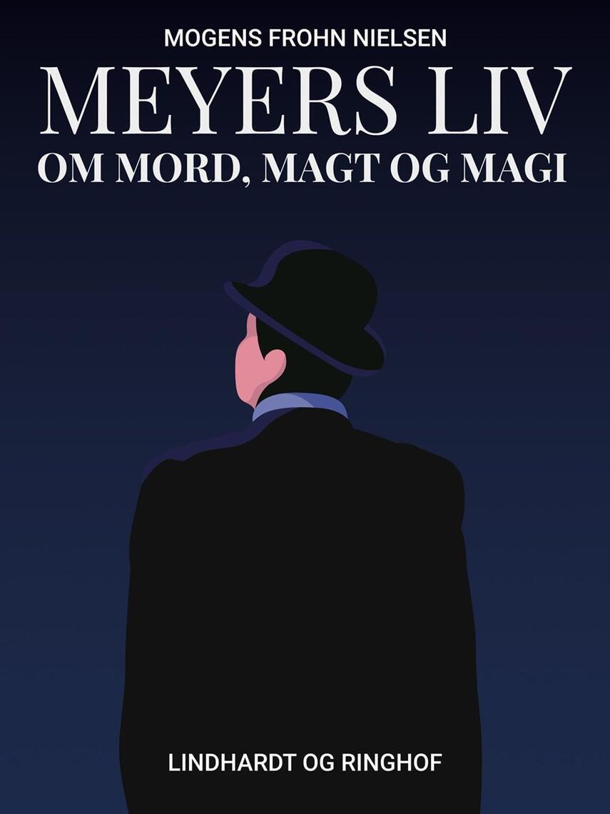 Mogens Frohn Nielsen: Meyers liv : om mord, magt og magi