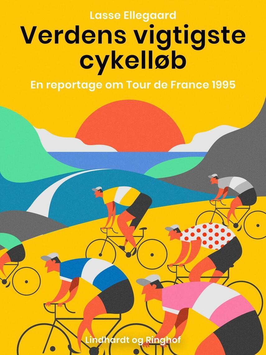 Lasse Ellegaard: Verdens vigtigste cykelløb : en reportage om Tour de France 1995