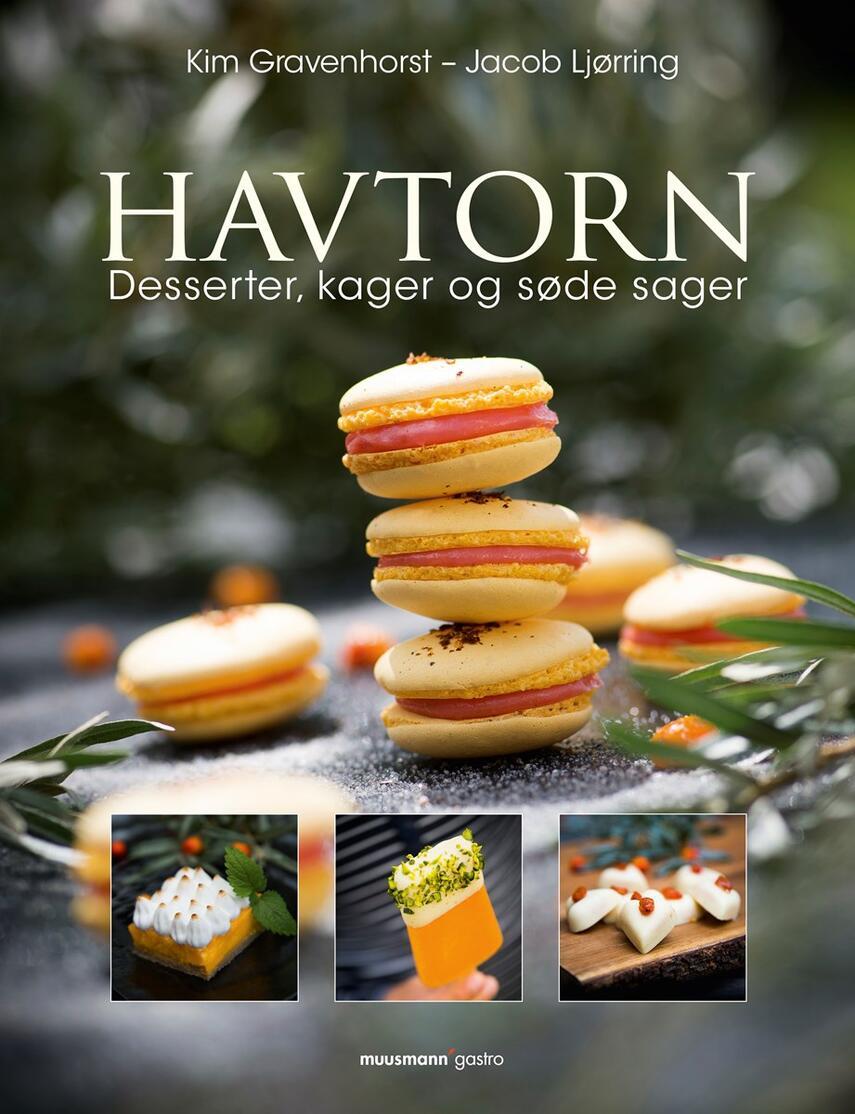 Kim Gravenhorst, Jacob Ljørring: Havtorn : desserter, kager og søde sager (Desserter, kager og søde sager)
