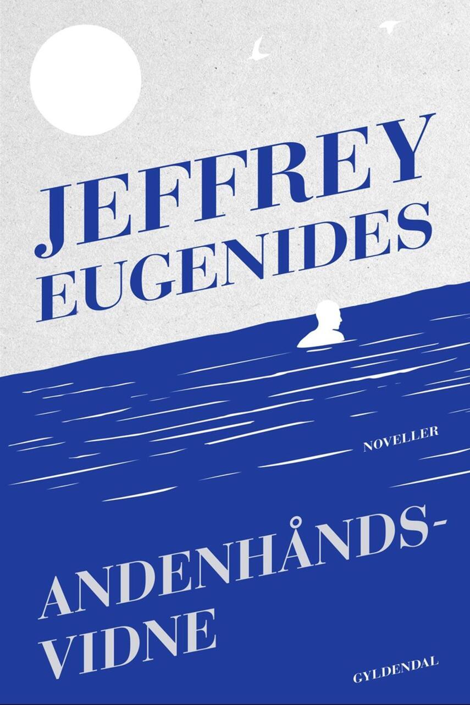 Jeffrey Eugenides: Andenhåndsvidne : noveller
