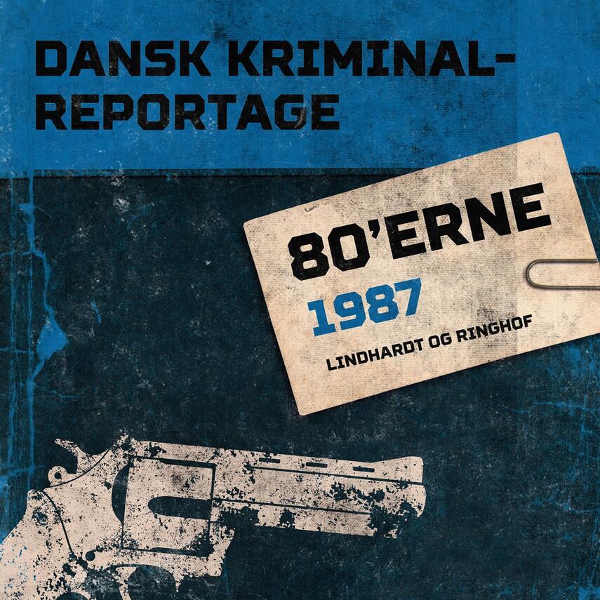 : Dansk kriminalreportage. Årgang 1987