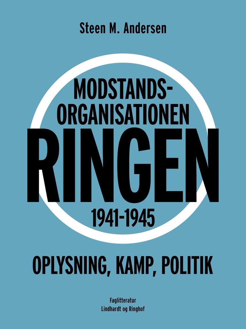 Steen M. Andersen (f. 1956): Modstandsorganisationen Ringen 1941-1945 : oplysning, kamp, politik : en undersøgelse af Ringens opståen, sammensætning, udbredelse, arbejde og formål