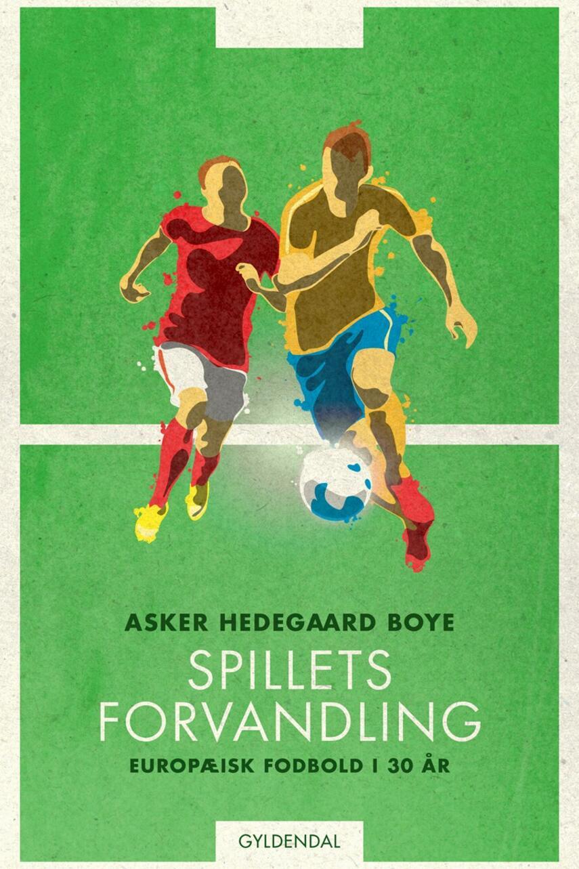 Asker Hedegaard Boye: Spillets forvandling : europæisk fodbold i 30 år