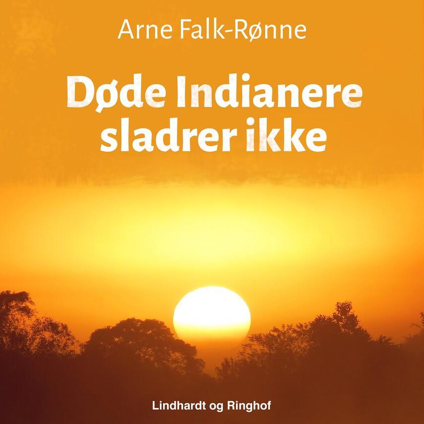 Arne Falk-Rønne: Døde Indianere sladrer ikke