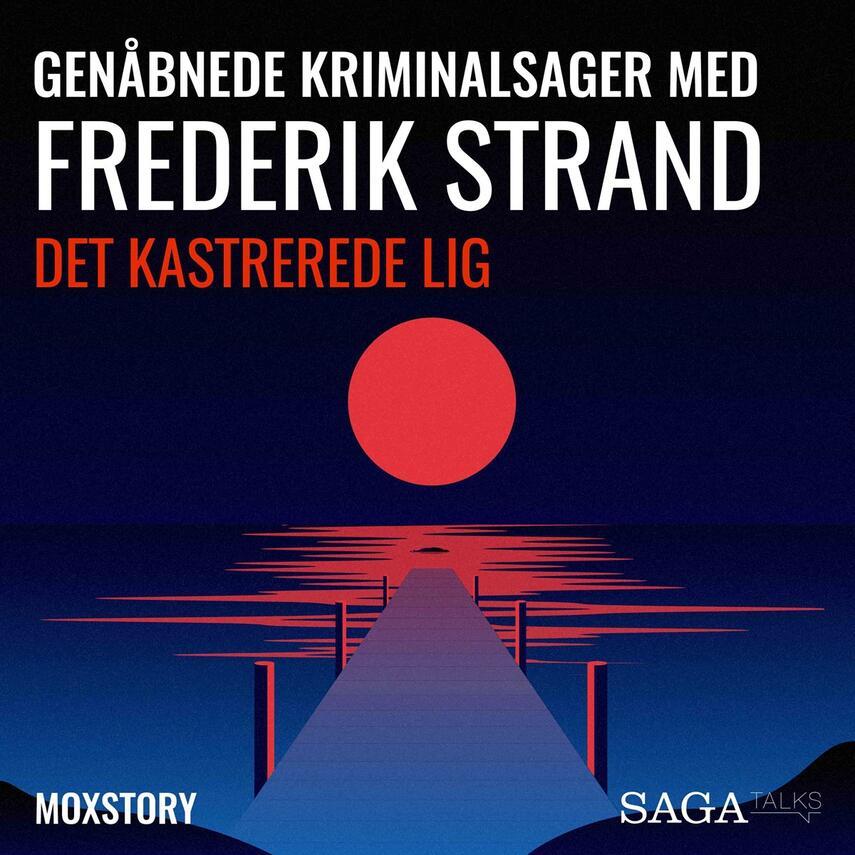 : Genåbnede kriminalsager med Frederik Strand : Det kastrerede lig