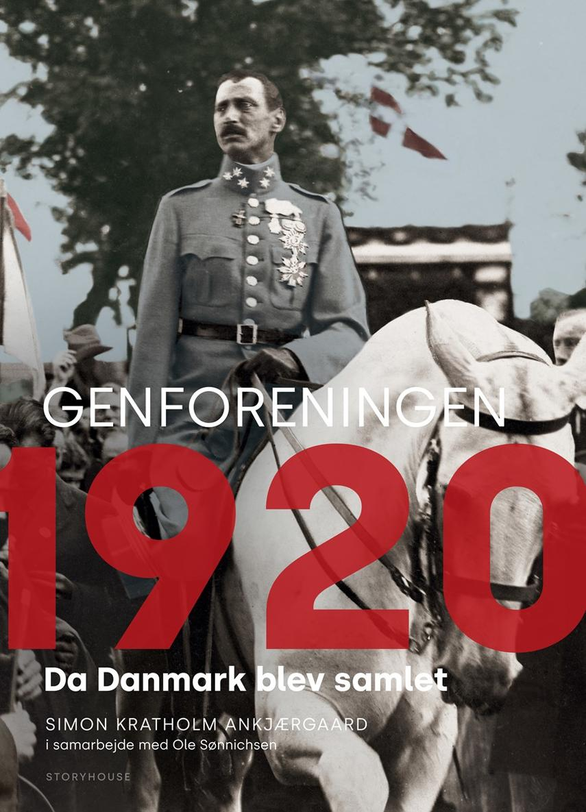 Simon Kratholm Ankjærgaard: Genforeningen 1920 : da Danmark blev samlet
