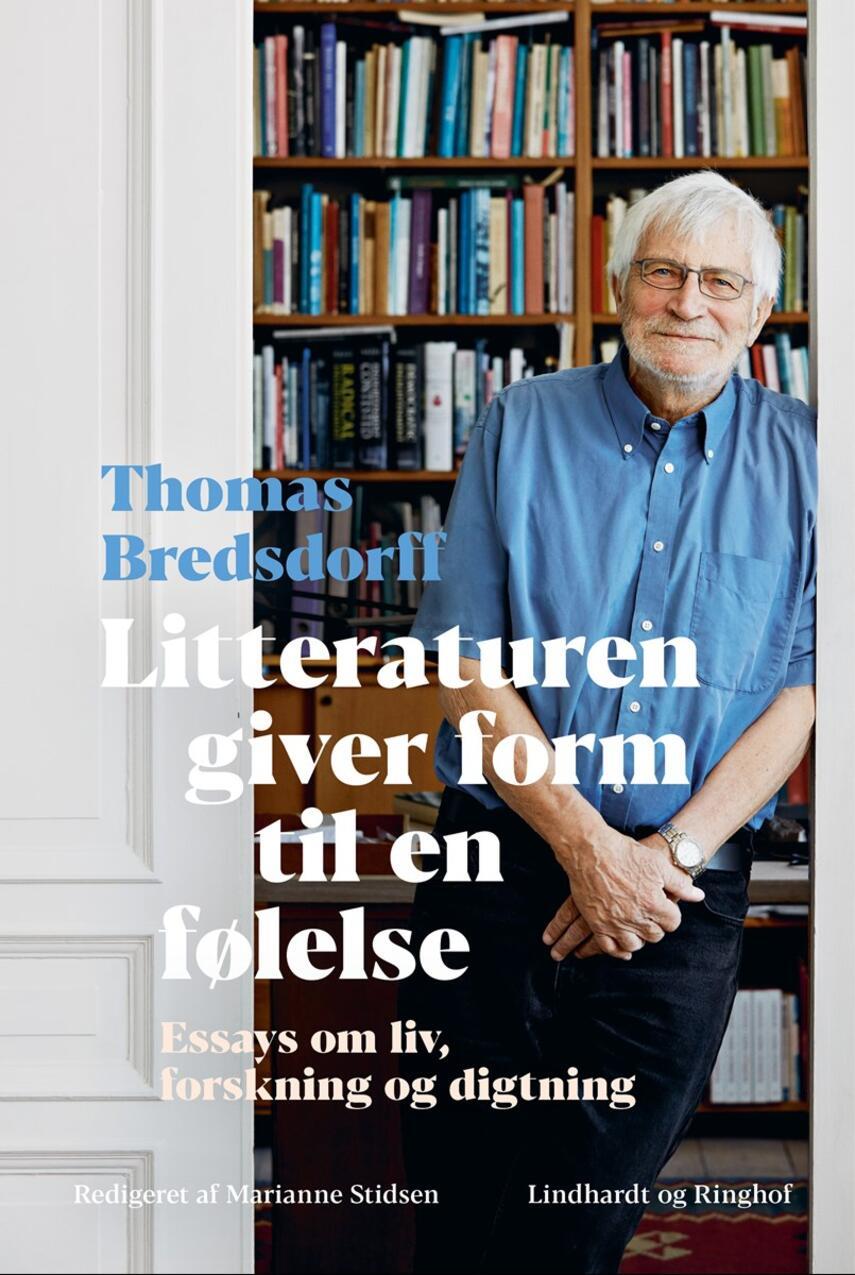 Thomas Bredsdorff: Litteraturen giver form til en følelse 1960-2019 : essays om liv, forskning og digtning