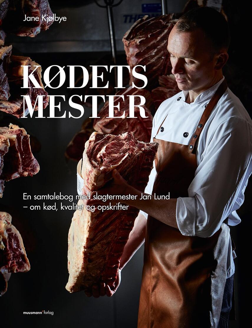 Jane Kjølbye: Kødets mester : en samtalebog med slagtermester Jan Lund - om kød, kvalitet og opskrifter