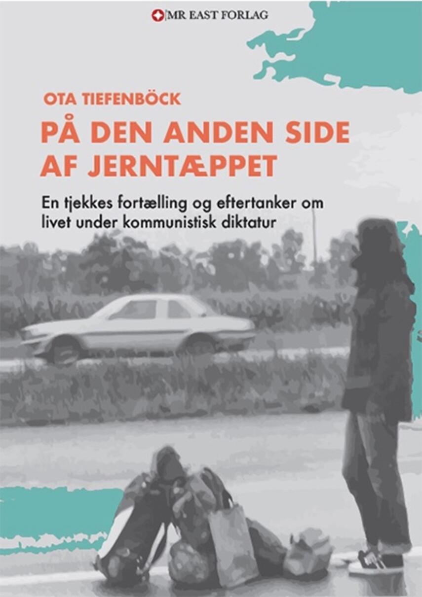 Ota Tiefenböck: På den anden side af jerntæppet : en tjekkes fortælling og eftertanker om livet under kommunistisk diktatur