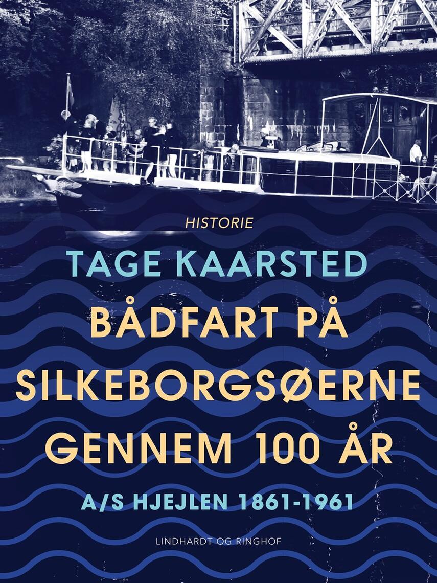 Tage Kaarsted: Bådfart på Silkeborgsøerne gennem 100 år : A/S Hjejlen 1861-1961