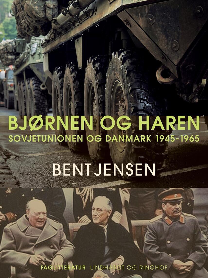 Bent Jensen (f. 1938): Bjørnen og haren : Sovjetunionen og Danmark 1945-1965