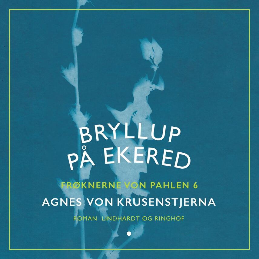 Agnes von Krusenstjerna: Frøknerne von Pahlen. Bind 6, Bryllup på Ekered
