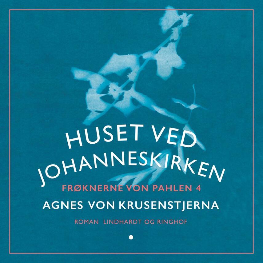 Agnes von Krusenstjerna: Frøknerne von Pahlen. Bind 4, Huset ved Johanneskirken
