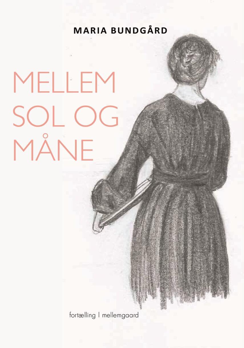 Maria Bundgård (f. 1991): Mellem sol og måne : fortælling