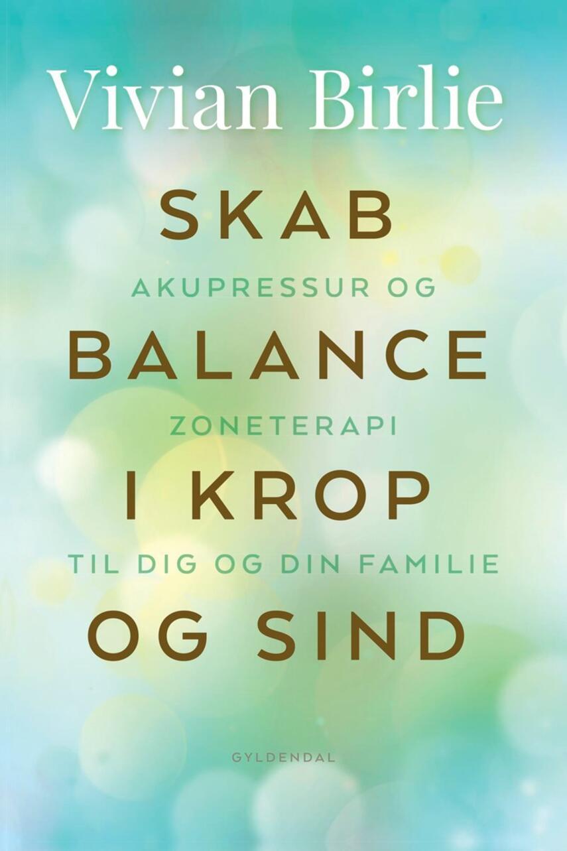 Vivian Birlie (f. 1959): Skab balance i krop og sind : akupressur og zoneterapi til dig og din familie