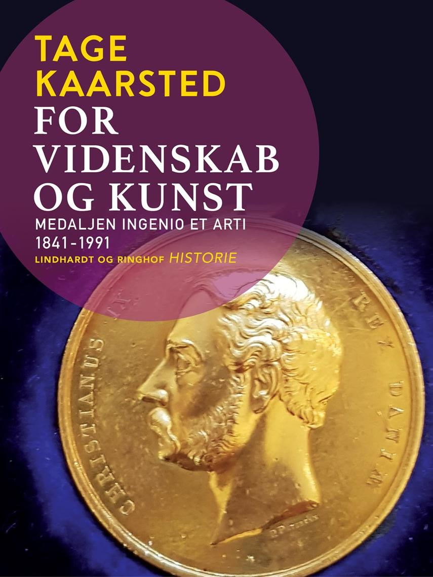 Tage Kaarsted: For videnskab og kunst : medaljen Ingenio et arti 1841-1991