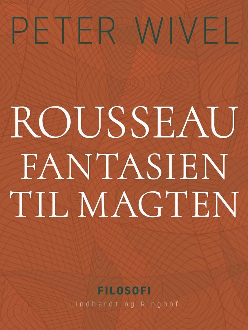 Peter Wivel: Rousseau : fantasien til magten