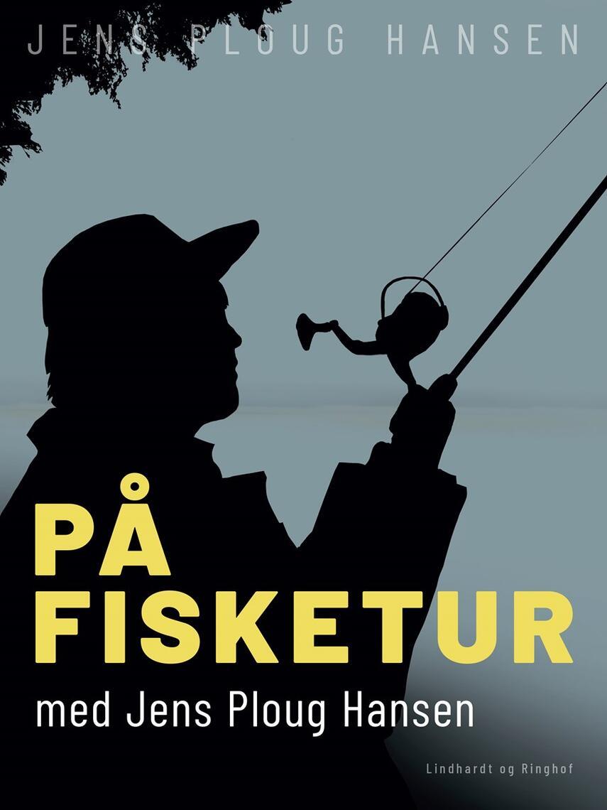 Jens Ploug Hansen: På fisketur med Jens Ploug Hansen