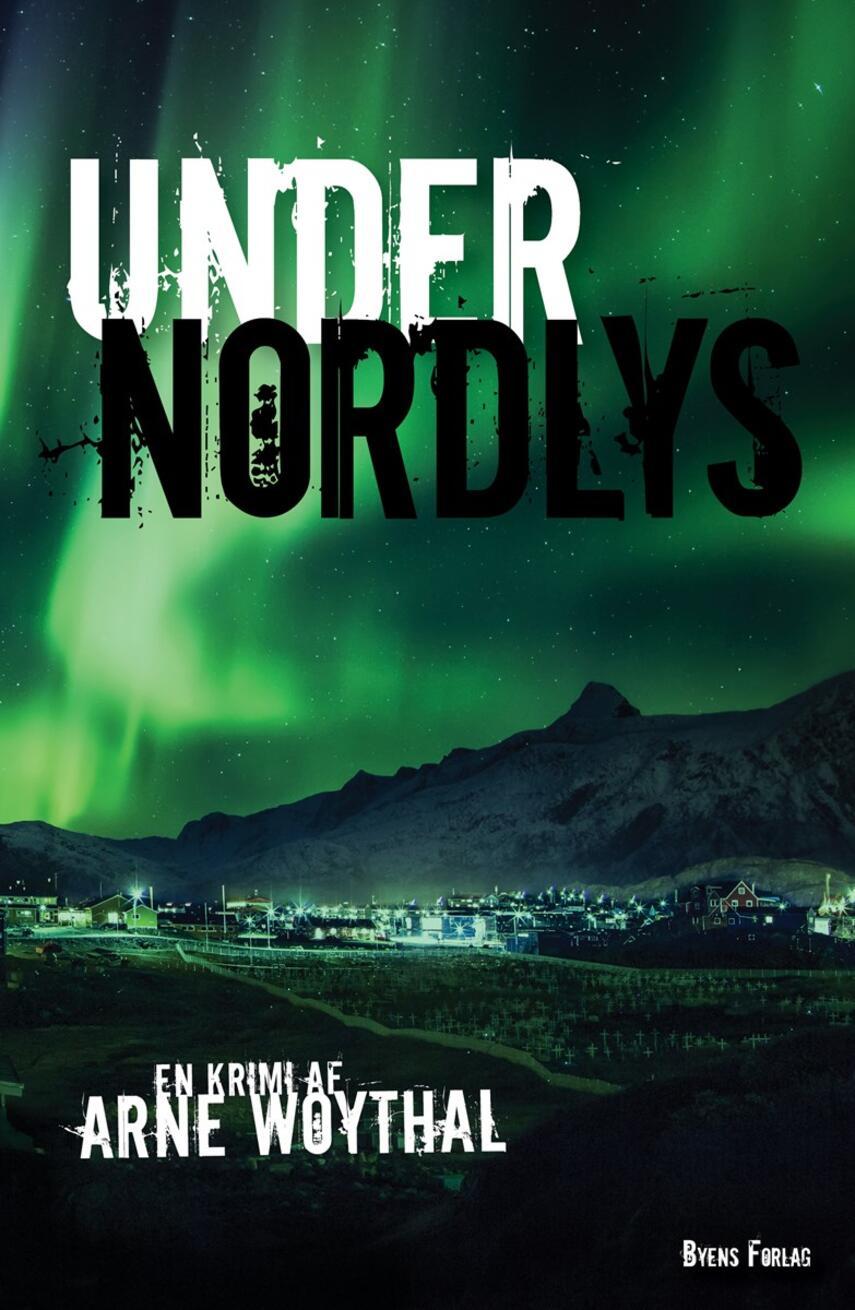 Arne Woythal (f. 1958): Under nordlys : en krimi