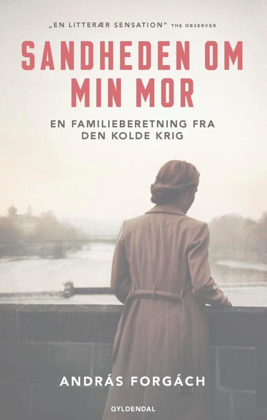 András Forgách: Sandheden om min mor : en familieberetning fra den kolde krig